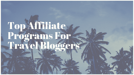 Top Travel Affiliate Programs For Travel Bloggers [Updated]