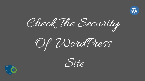 Check The Security Of WordPress Site