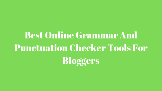 Best Online Grammar And Punctuation Checker Tools For Bloggers