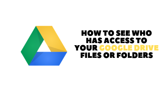 How To See Who Has Access To Your Google Drive Files Or Folders
