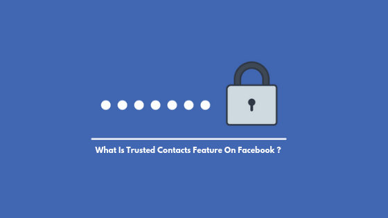 What Is Trusted Contacts Feature On Facebook ?