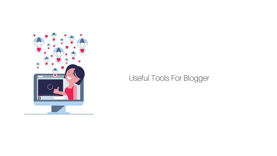 Must Have Blogging Tools For 2020 : Extremely Useful Tools For Blogger